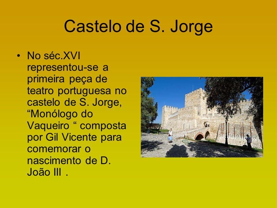 Castelo de S. Jorge No séc.XVI representou-se a primeira peça de teatro portuguesa no castelo de S.