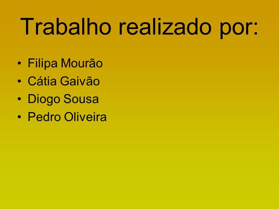 Trabalho realizado por: Filipa Mourão Cátia Gaivão Diogo Sousa Pedro Oliveira