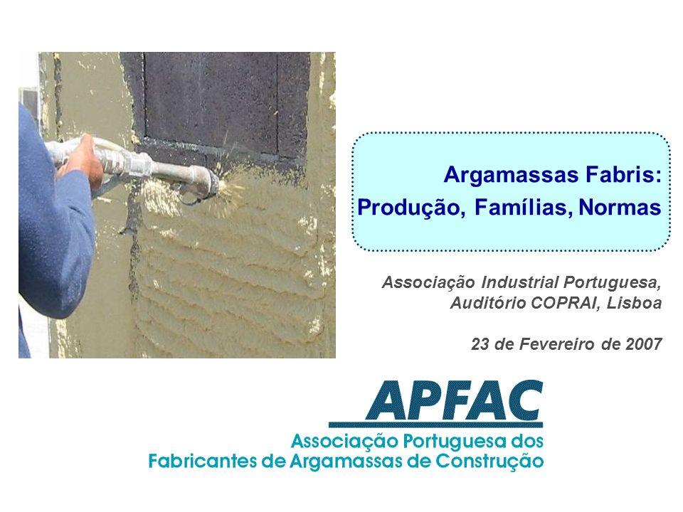 Argamassas Fabris: Produção, Famílias, Normas Associação Industrial Portuguesa, Auditório COPRAI, Lisboa 23 de Fevereiro de 2007