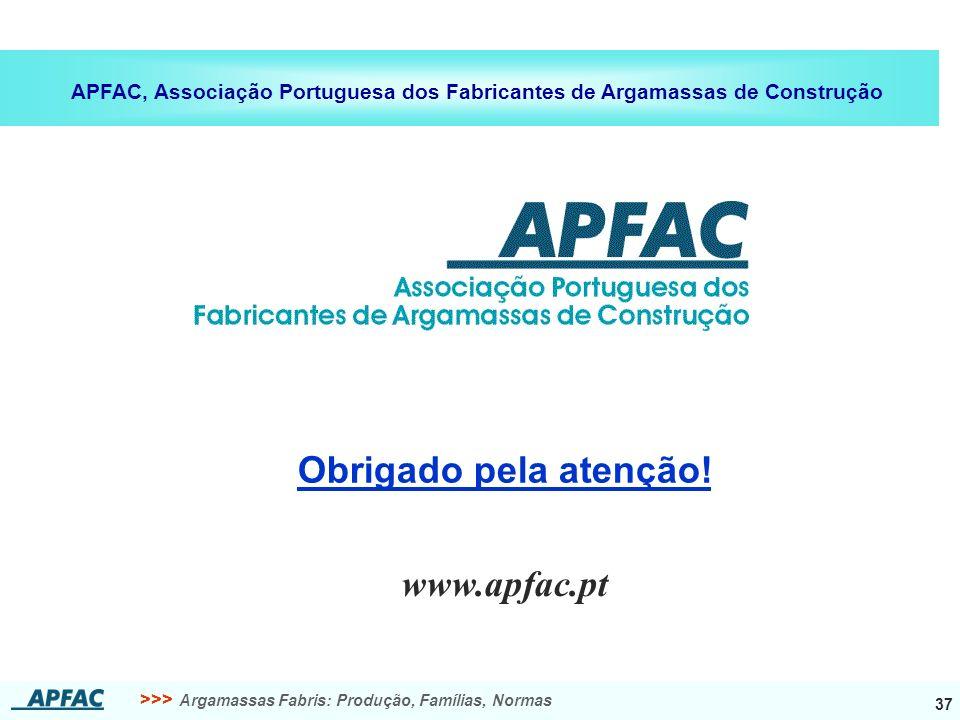 >>> Argamassas Fabris: Produção, Famílias, Normas 37 APFAC, Associação Portuguesa dos Fabricantes de Argamassas de Construção Obrigado pela atenção! w