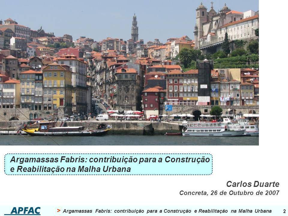 2 Argamassas Fabris: contribuição para a Construção e Reabilitação na Malha Urbana Carlos Duarte Concreta, 26 de Outubro de 2007