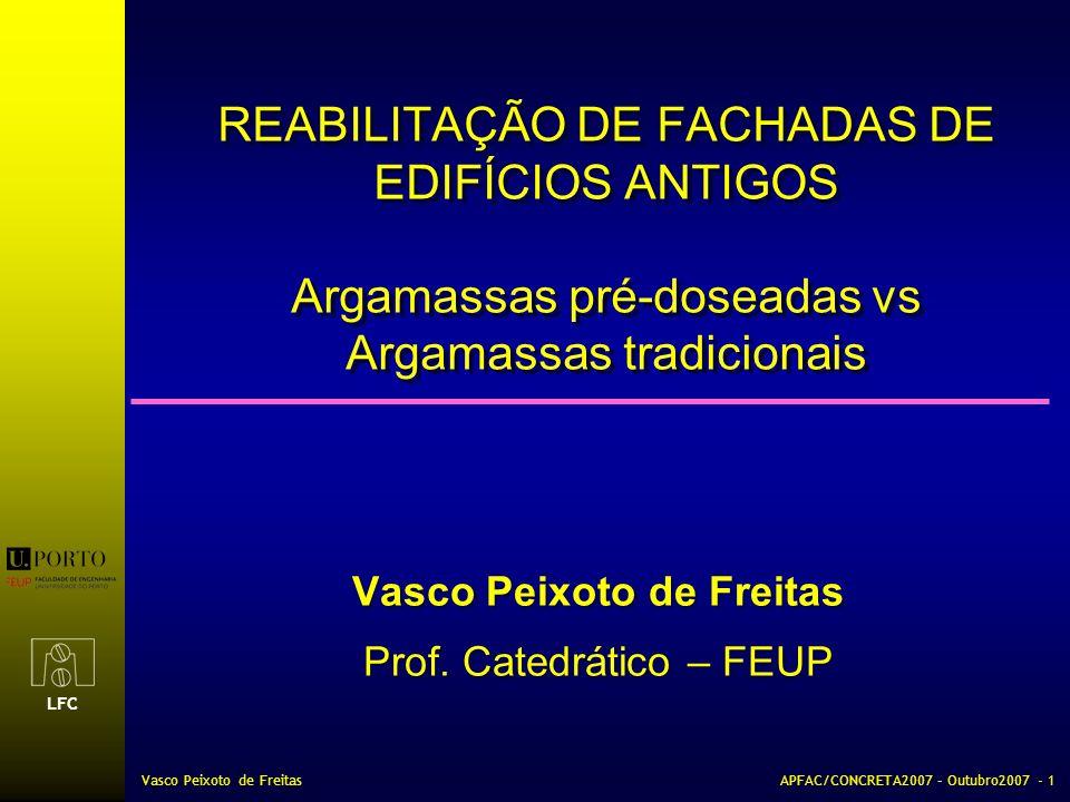 LFC Vasco Peixoto de FreitasAPFAC/CONCRETA2007 – Outubro2007 - 1 REABILITAÇÃO DE FACHADAS DE EDIFÍCIOS ANTIGOS Argamassas pré-doseadas vs Argamassas t