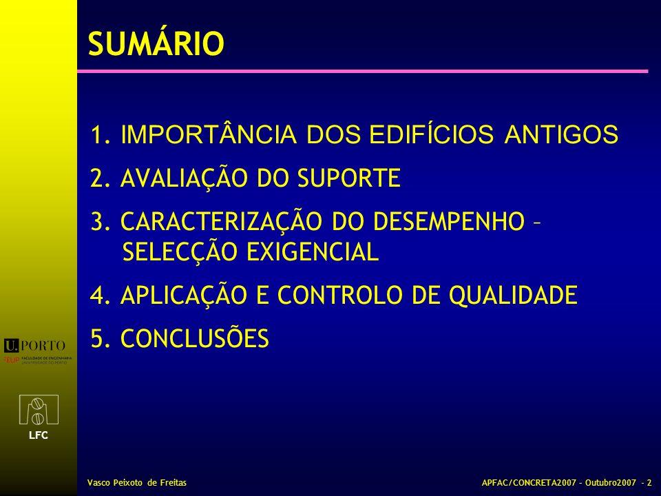 LFC Vasco Peixoto de FreitasAPFAC/CONCRETA2007 – Outubro2007 - 2 SUMÁRIO 1. IMPORTÂNCIA DOS EDIFÍCIOS ANTIGOS 2. AVALIAÇÃO DO SUPORTE 3. CARACTERIZAÇÃ