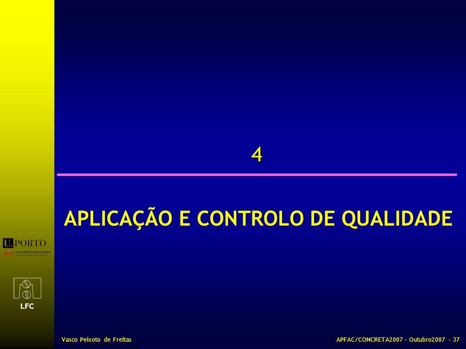 LFC Vasco Peixoto de FreitasAPFAC/CONCRETA2007 – Outubro2007 - 37 4 4 APLICAÇÃO E CONTROLO DE QUALIDADE