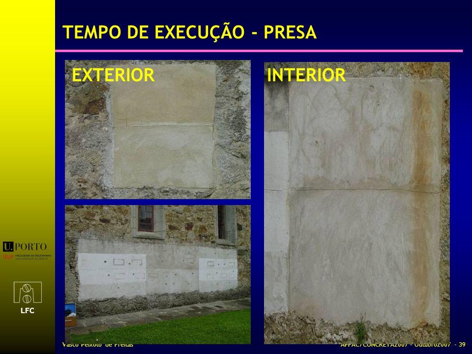 LFC Vasco Peixoto de FreitasAPFAC/CONCRETA2007 – Outubro2007 - 39 TEMPO DE EXECUÇÃO - PRESA EXTERIORINTERIOR