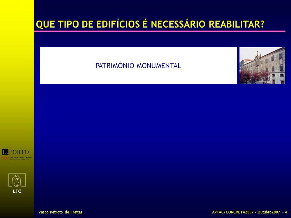 LFC Vasco Peixoto de FreitasAPFAC/CONCRETA2007 – Outubro2007 - 4 PATRIMÓNIO MONUMENTAL QUE TIPO DE EDIFÍCIOS É NECESSÁRIO REABILITAR?