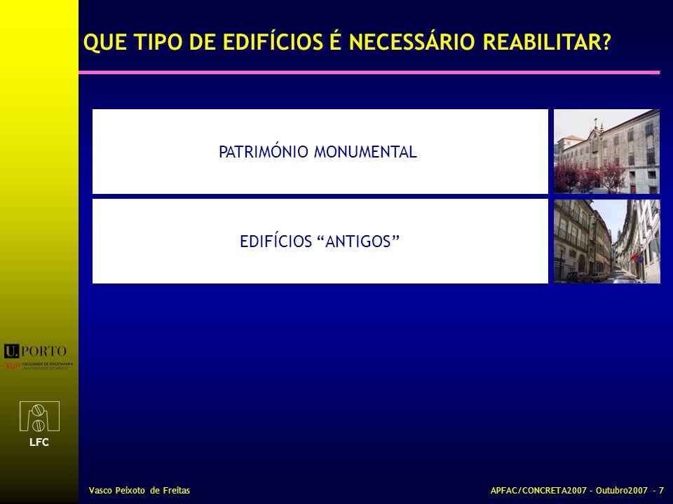 LFC Vasco Peixoto de FreitasAPFAC/CONCRETA2007 – Outubro2007 - 7 PATRIMÓNIO MONUMENTAL EDIFÍCIOS ANTIGOS QUE TIPO DE EDIFÍCIOS É NECESSÁRIO REABILITAR