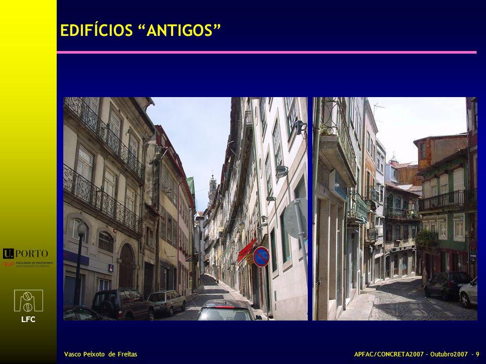 LFC Vasco Peixoto de FreitasAPFAC/CONCRETA2007 – Outubro2007 - 10 EDIFÍCIOS ANTIGOS EDIFÍCIOS RECENTES EDIFÍCIOS DAS DÉCADAS DE 60, 70 E 80 PATRIMÓNIO MONUMENTAL QUE TIPO DE EDIFÍCIOS É NECESSÁRIO REABILITAR?