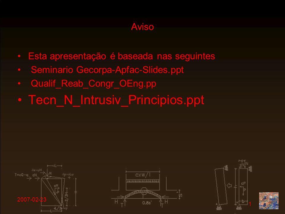 2007-02-23 1 Aviso Esta apresentação é baseada nas seguintes Seminario Gecorpa-Apfac-Slides.ppt Qualif_Reab_Congr_OEng.pp Tecn_N_Intrusiv_Principios.p