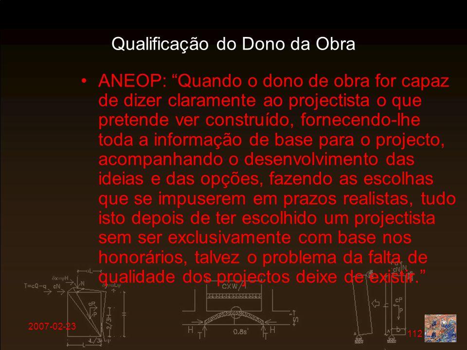 2007-02-23 112 Qualificação do Dono da Obra ANEOP: Quando o dono de obra for capaz de dizer claramente ao projectista o que pretende ver construído, f
