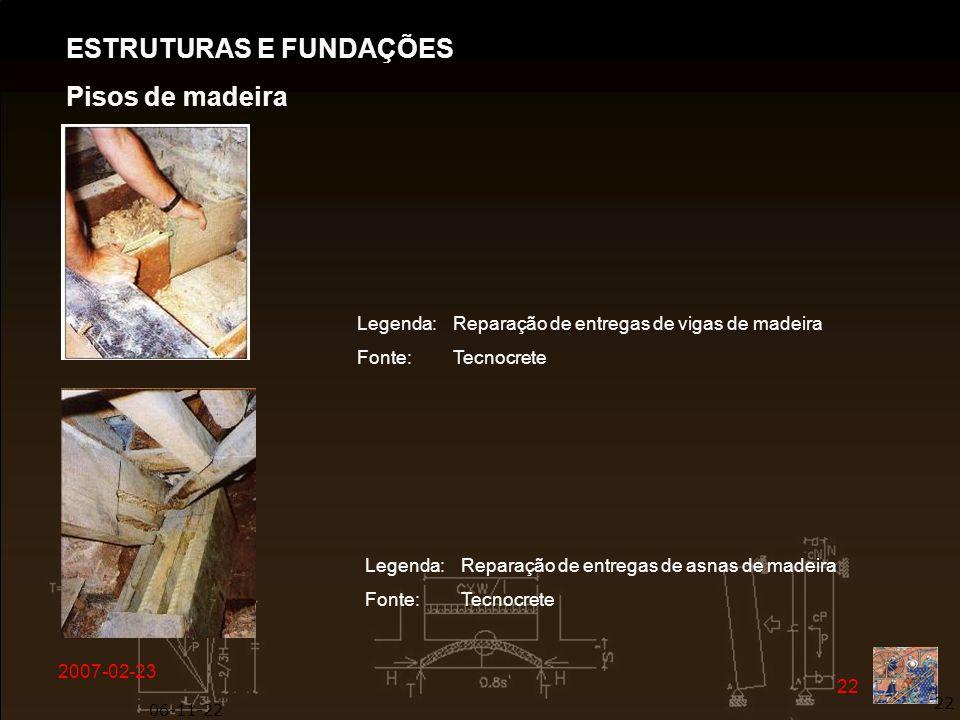 2007-02-23 22 06-11-22 22 Legenda: Reparação de entregas de vigas de madeira Fonte: Tecnocrete ESTRUTURAS E FUNDAÇÕES Pisos de madeira Legenda: Repara