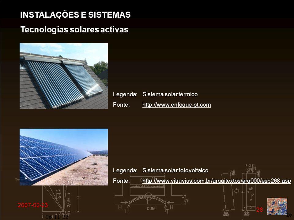 2007-02-23 26 06-11-22 26 Legenda: Sistema solar térmico Fonte: http://www.enfoque-pt.com INSTALAÇÕES E SISTEMAS Tecnologias solares activas Legenda: