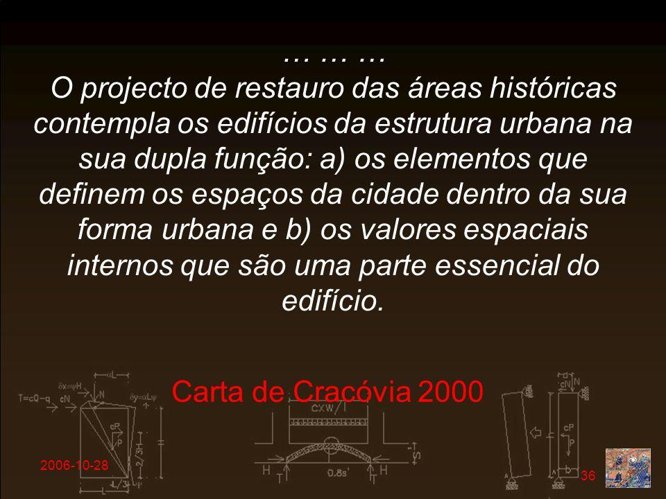 2006-10-28 36 … … … O projecto de restauro das áreas históricas contempla os edifícios da estrutura urbana na sua dupla função: a) os elementos que de