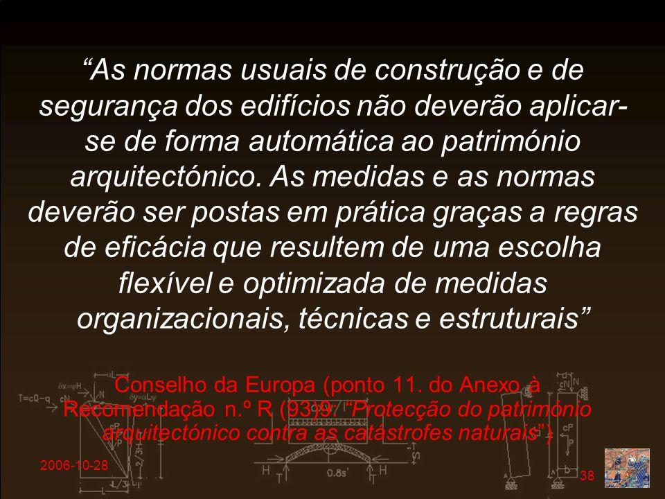 2006-10-28 38 As normas usuais de construção e de segurança dos edifícios não deverão aplicar- se de forma automática ao património arquitectónico. As