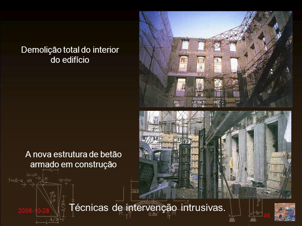 2006-10-28 46 A nova estrutura de betão armado em construção Demolição total do interior do edifício Técnicas de intervenção intrusivas.