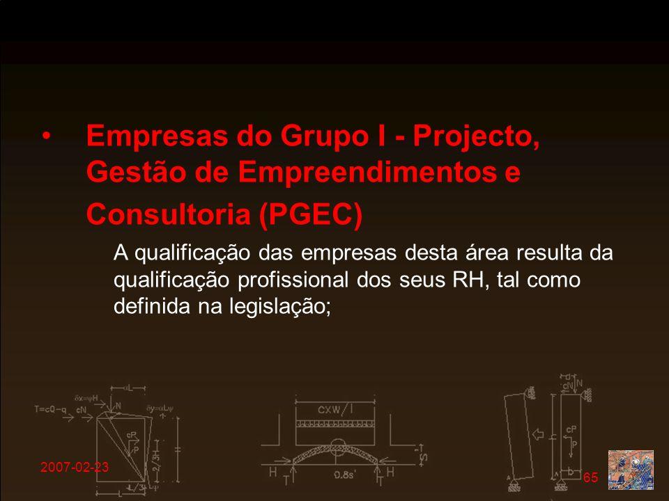 2007-02-23 65 Empresas do Grupo I - Projecto, Gestão de Empreendimentos e Consultoria (PGEC) A qualificação das empresas desta área resulta da qualifi