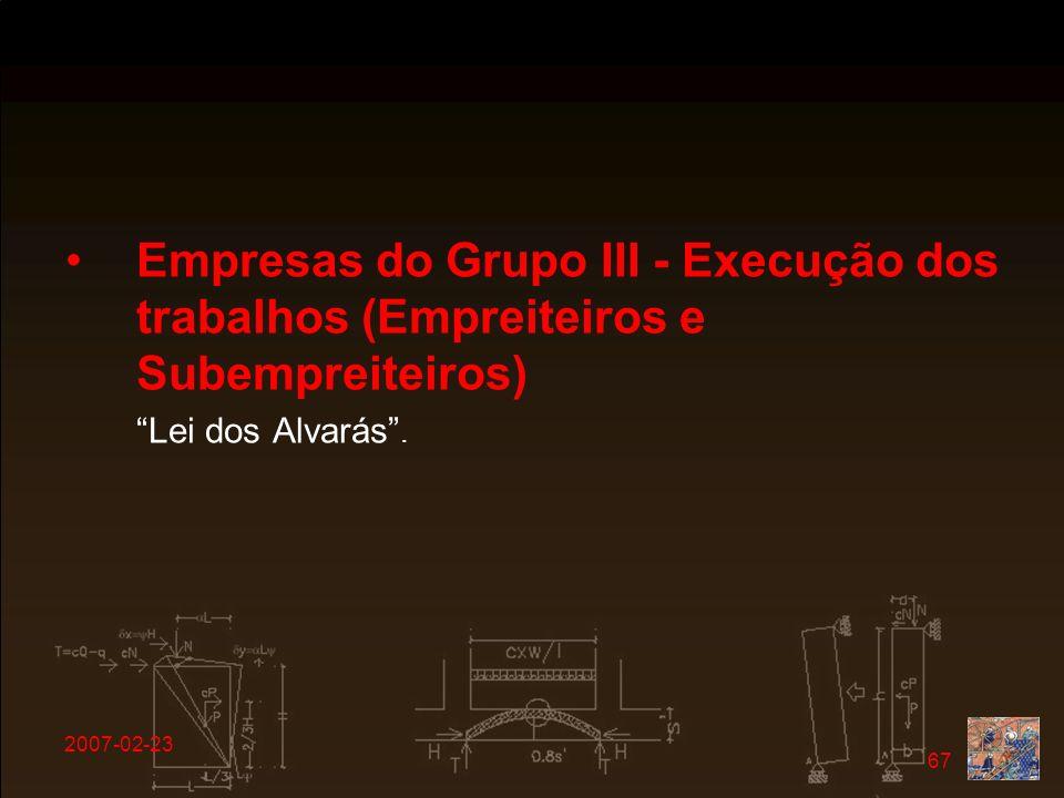 2007-02-23 67 Empresas do Grupo III - Execução dos trabalhos (Empreiteiros e Subempreiteiros) Lei dos Alvarás.