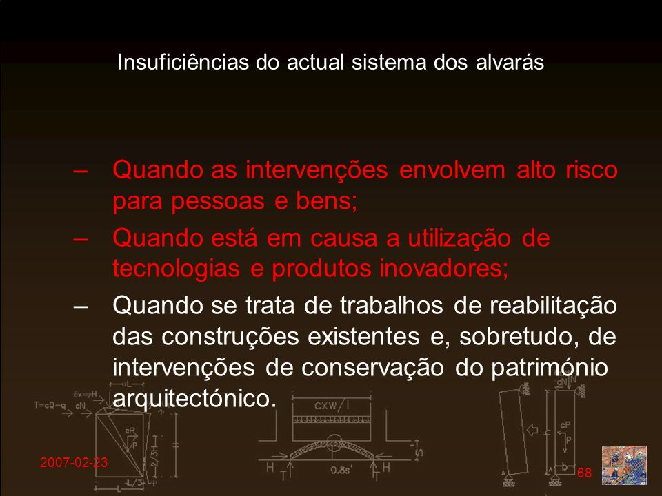 2007-02-23 68 Insuficiências do actual sistema dos alvarás –Quando as intervenções envolvem alto risco para pessoas e bens; –Quando está em causa a ut