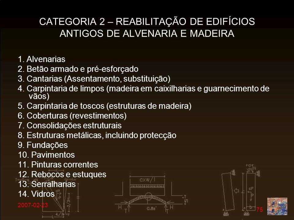 2007-02-23 75 CATEGORIA 2 – REABILITAÇÃO DE EDIFÍCIOS ANTIGOS DE ALVENARIA E MADEIRA 1. Alvenarias 2. Betão armado e pré-esforçado 3. Cantarias (Assen