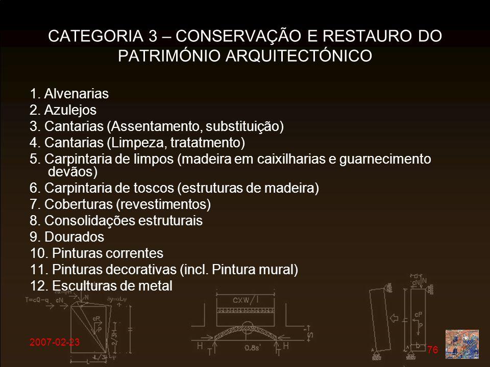 2007-02-23 76 CATEGORIA 3 – CONSERVAÇÃO E RESTAURO DO PATRIMÓNIO ARQUITECTÓNICO 1. Alvenarias 2. Azulejos 3. Cantarias (Assentamento, substituição) 4.