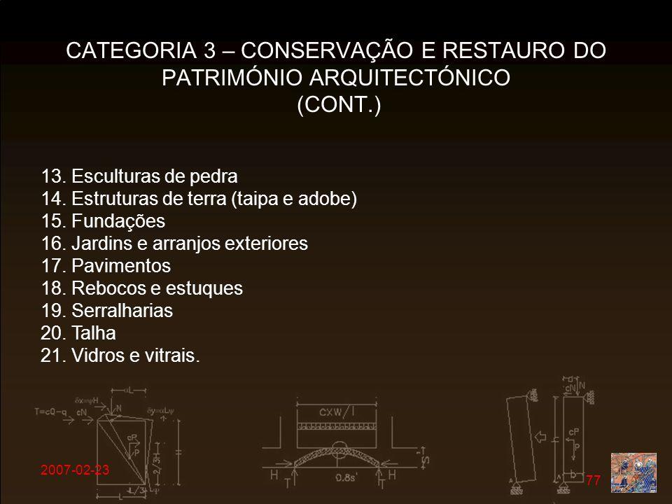 2007-02-23 77 CATEGORIA 3 – CONSERVAÇÃO E RESTAURO DO PATRIMÓNIO ARQUITECTÓNICO (CONT.) 13. Esculturas de pedra 14. Estruturas de terra (taipa e adobe