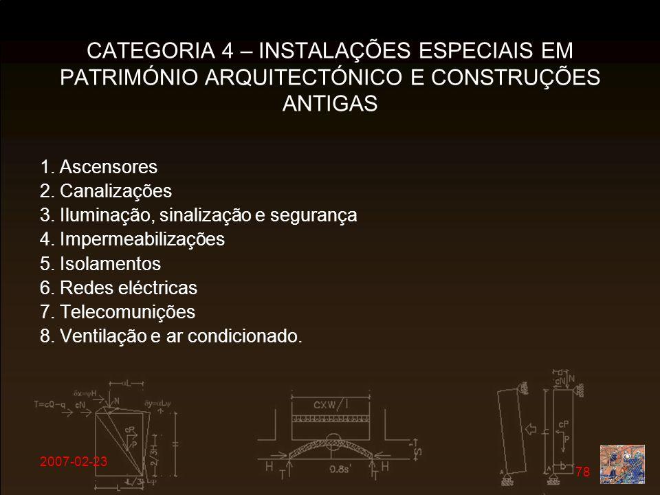 2007-02-23 78 CATEGORIA 4 – INSTALAÇÕES ESPECIAIS EM PATRIMÓNIO ARQUITECTÓNICO E CONSTRUÇÕES ANTIGAS 1. Ascensores 2. Canalizações 3. Iluminação, sina