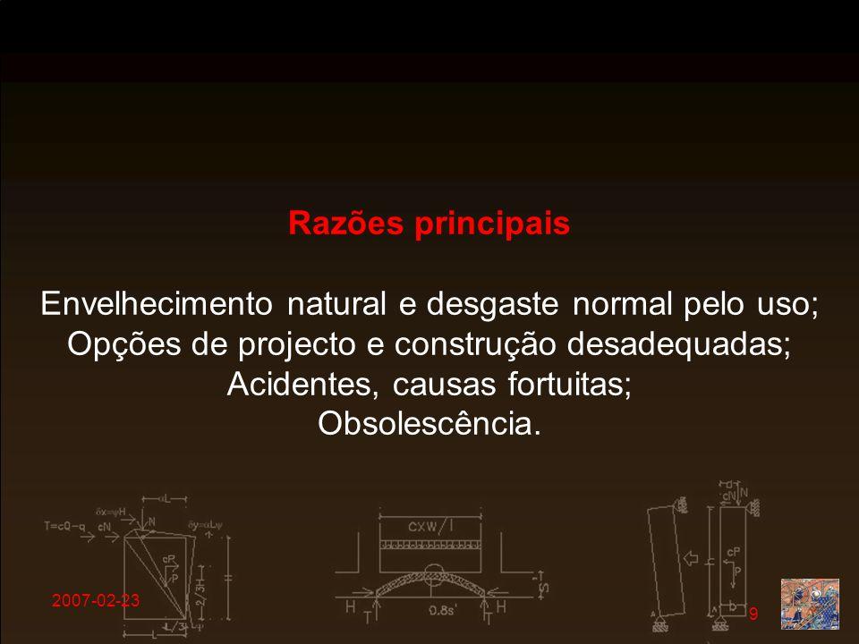 2007-02-23 9 Razões principais Envelhecimento natural e desgaste normal pelo uso; Opções de projecto e construção desadequadas; Acidentes, causas fort
