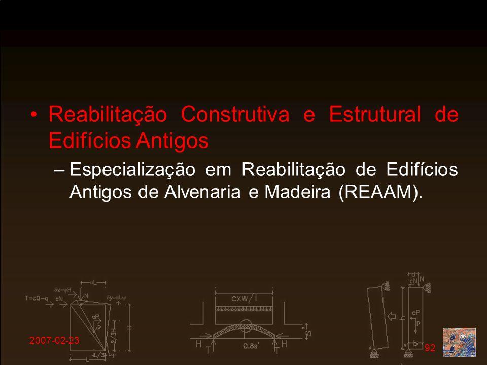 2007-02-23 92 Reabilitação Construtiva e Estrutural de Edifícios Antigos –Especialização em Reabilitação de Edifícios Antigos de Alvenaria e Madeira (