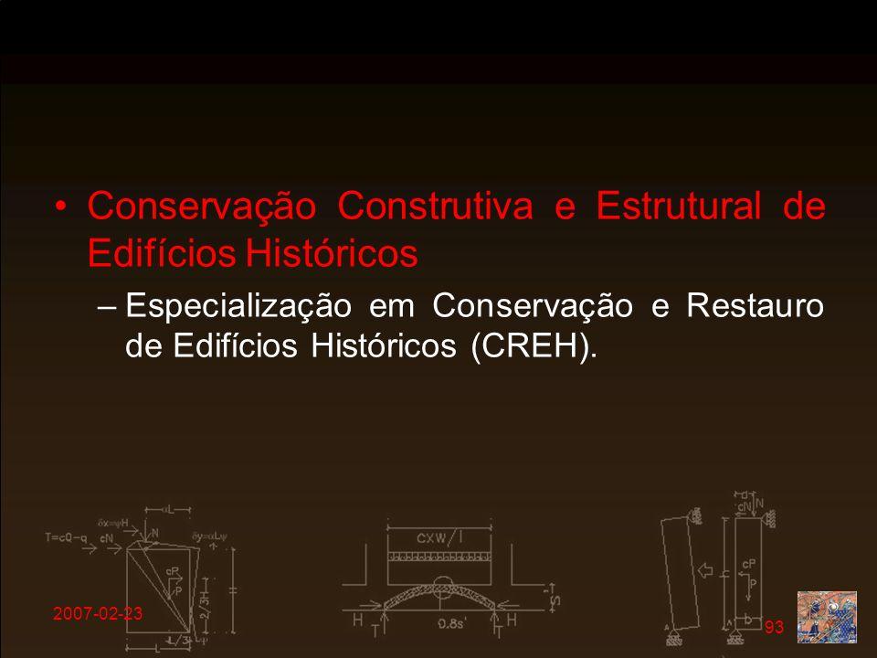 2007-02-23 93 Conservação Construtiva e Estrutural de Edifícios Históricos –Especialização em Conservação e Restauro de Edifícios Históricos (CREH).