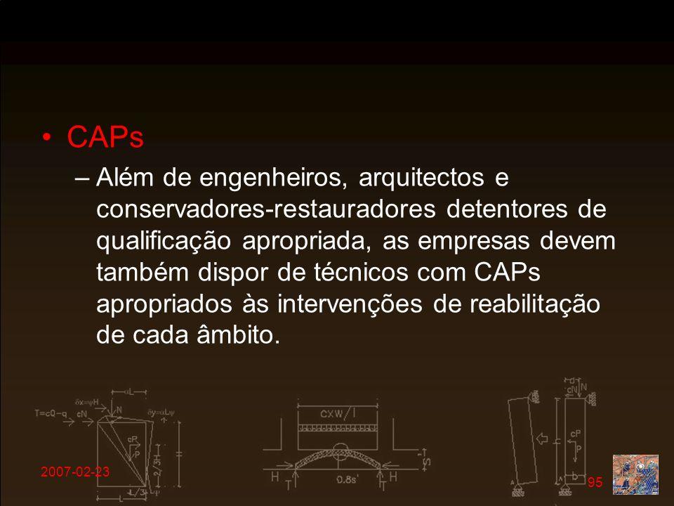 2007-02-23 95 CAPs –Além de engenheiros, arquitectos e conservadores-restauradores detentores de qualificação apropriada, as empresas devem também dis