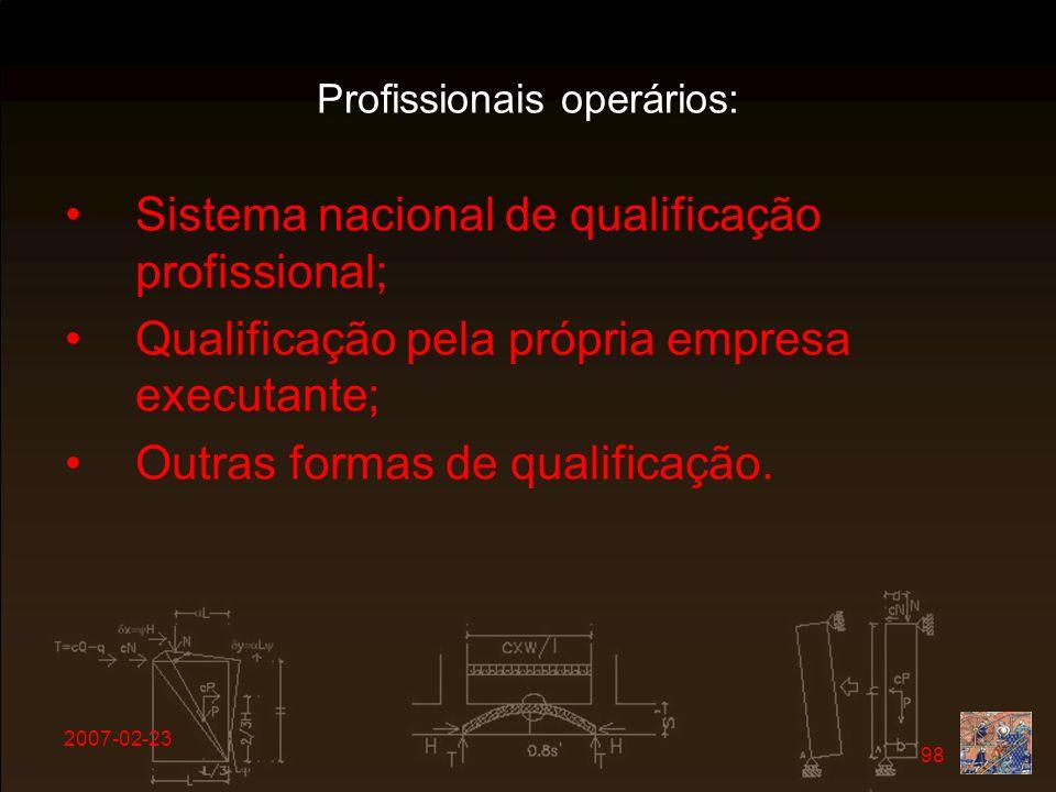 2007-02-23 98 Profissionais operários: Sistema nacional de qualificação profissional; Qualificação pela própria empresa executante; Outras formas de q