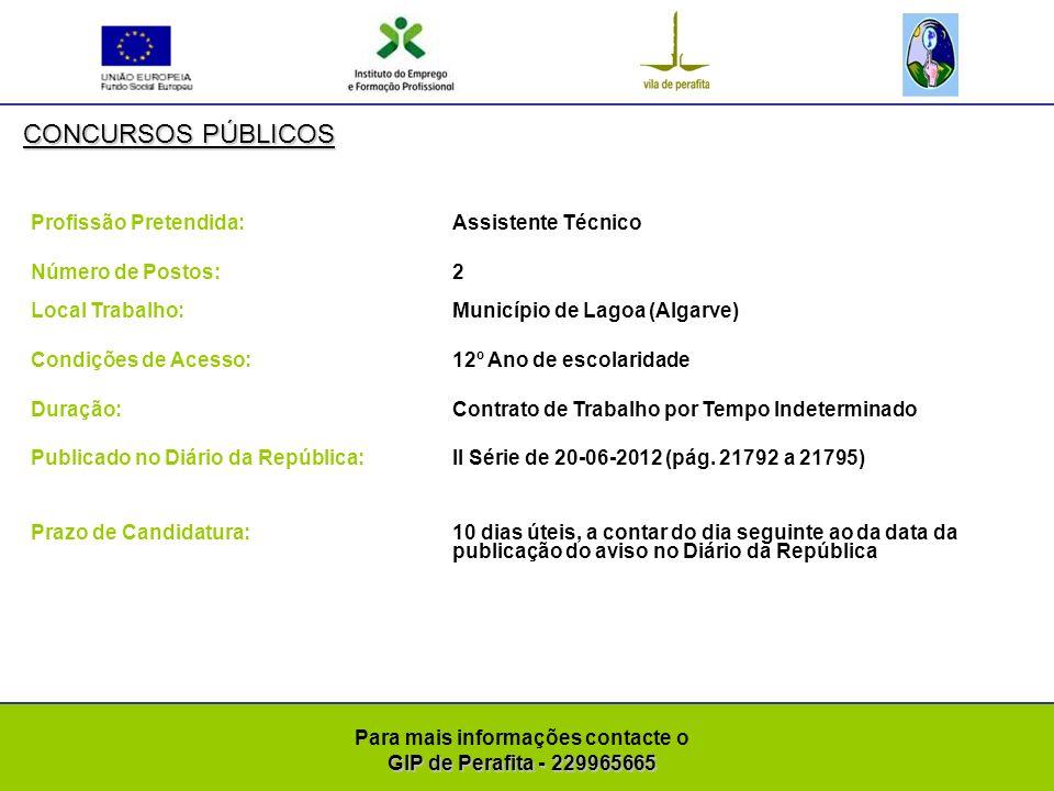 GIP de Perafita - 229965665 Para mais informações contacte o GIP de Perafita - 229965665 CONCURSOS PÚBLICOS Profissão Pretendida: Assistente Operacional Número de Postos: 1 Local Trabalho: Município de Lagoa (Algarve) Condições de Acesso:Escolaridade obrigatória de acordo com a idade Duração: Contrato de Trabalho por Tempo Indeterminado Publicado no Diário da República:II Série de 20-06-2012 (pág.