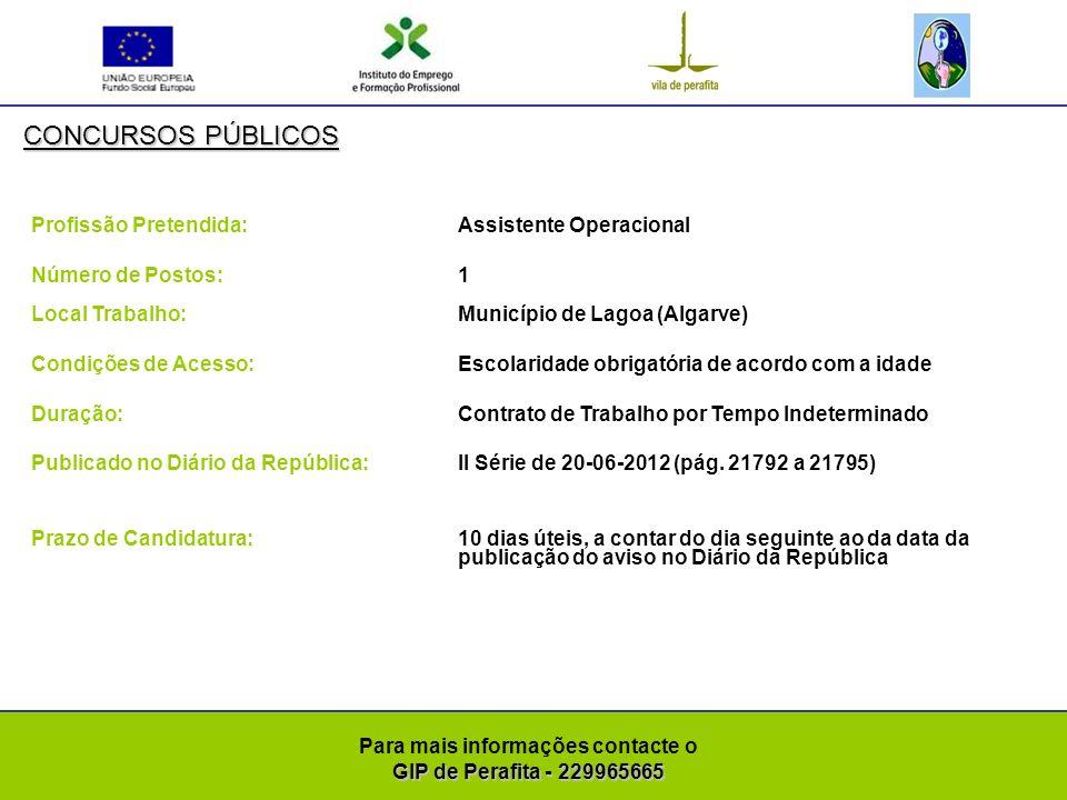 GIP de Perafita - 229965665 Para mais informações contacte o GIP de Perafita - 229965665 CONCURSOS PÚBLICOS Profissão Pretendida: Técnico Superior (Área de Educação Física e Desporto) Número de Postos: 1 Local Trabalho: Município de Lagoa ( Algarve) Condições de Acesso:Licenciatura em Educação Física e Desporto Duração: Contrato de Trabalho por Tempo Indeterminado Publicado no Diário da República:II Série de 20-06-2012 (pág.