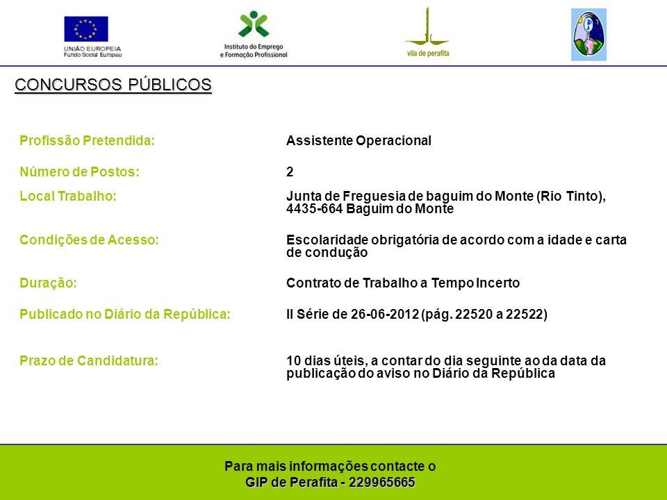 GIP de Perafita - 229965665 Para mais informações contacte o GIP de Perafita - 229965665 CONCURSOS PÚBLICOS Profissão Pretendida: Técnico Superior Número de Postos: 1 Local Trabalho: Faculdade de Psicologia da Universidade de Lisboa, 1649-013 Lisboa Condições de Acesso:Licenciatura de Direito Duração: Contrato de Trabalho por Tempo Indeterminado Publicado no Diário da República:II Série de 28-06-2012 (pág.