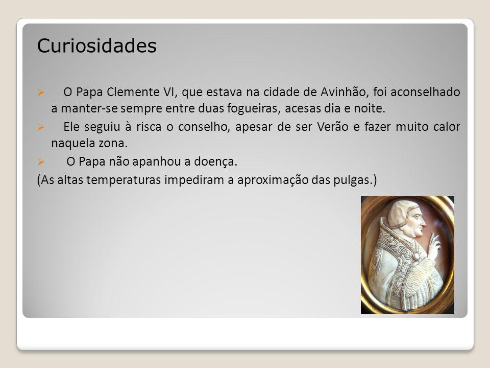 Curiosidades O Papa Clemente VI, que estava na cidade de Avinhão, foi aconselhado a manter-se sempre entre duas fogueiras, acesas dia e noite. Ele seg