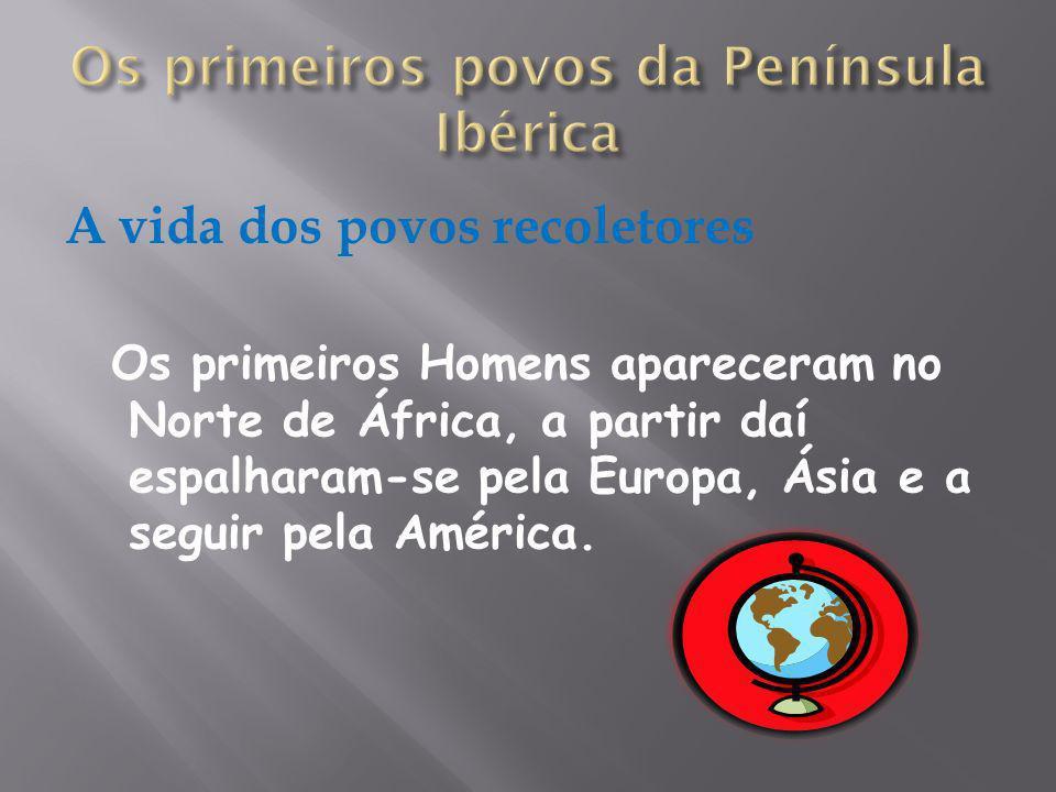 Os primeiros Homens apareceram no Norte de África, a partir daí espalharam-se pela Europa, Ásia e a seguir pela América.