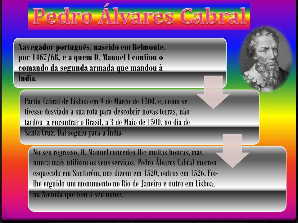 http://descobrimentos.no.sapo.pt/pedro_alvares_cabral.htm http://www.junior.te.pt/servlets/Rua?P=Portugal&ID=664 http://www.historiadobrasil.net/descobrimento/ Imagens: https://www.google.pt/search?q=a+descoberta+do+brasil&tbm=isch& tbo=u&source=univ&sa=X&ei=Lp6WUajfEfGf7AaL8YCYCw&ved=0CDUQsA Q&biw=1366&bih=646