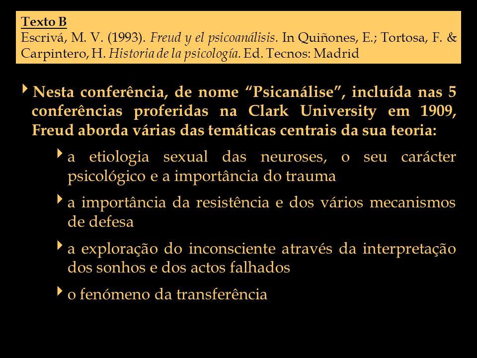 Texto B Escrivá, M. V. (1993). Freud y el psicoanálisis. In Quiñones, E.; Tortosa, F. & Carpintero, H. Historia de la psicología. Ed. Tecnos: Madrid N