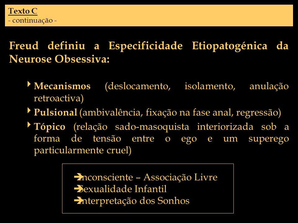 Texto C - continuação - Freud definiu a Especificidade Etiopatogénica da Neurose Obsessiva: Mecanismos (deslocamento, isolamento, anulação retroactiva