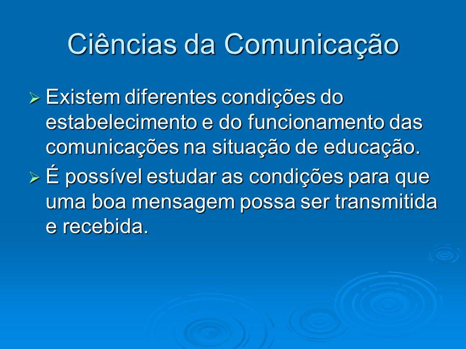 Ciências da Comunicação Existem diferentes condições do estabelecimento e do funcionamento das comunicações na situação de educação. Existem diferente