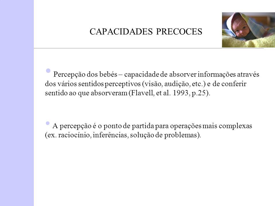Percepção dos bebés – capacidade de absorver informações através dos vários sentidos perceptivos (visão, audição, etc.) e de conferir sentido ao que a
