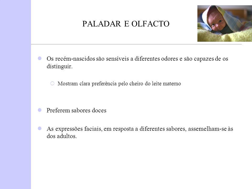 PALADAR E OLFACTO Os recém-nascidos são sensíveis a diferentes odores e são capazes de os distinguir. Mostram clara preferência pelo cheiro do leite m