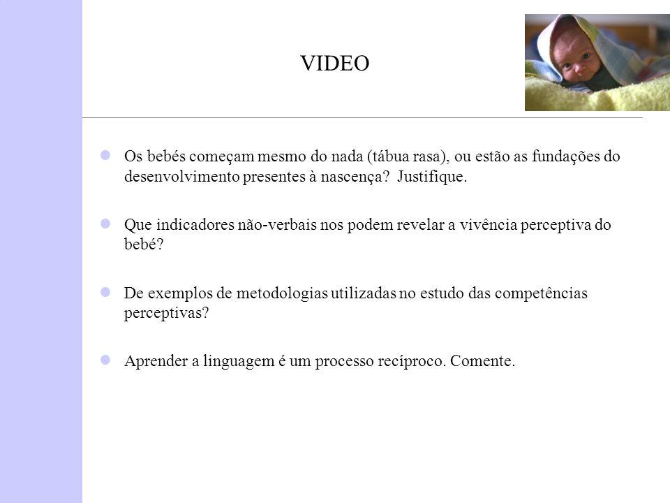 VIDEO Os bebés começam mesmo do nada (tábua rasa), ou estão as fundações do desenvolvimento presentes à nascença? Justifique. Que indicadores não-verb