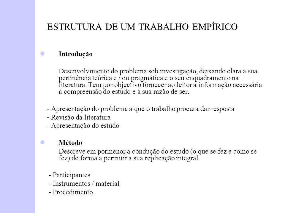 ESTRUTURA DE UM TRABALHO EMPÍRICO Introdução Desenvolvimento do problema sob investigação, deixando clara a sua pertinência teórica e / ou pragmática