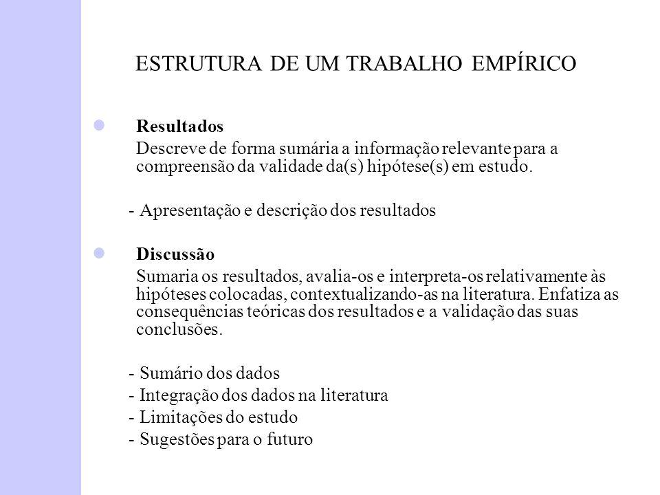 ESTRUTURA DE UM TRABALHO EMPÍRICO Resultados Descreve de forma sumária a informação relevante para a compreensão da validade da(s) hipótese(s) em estu