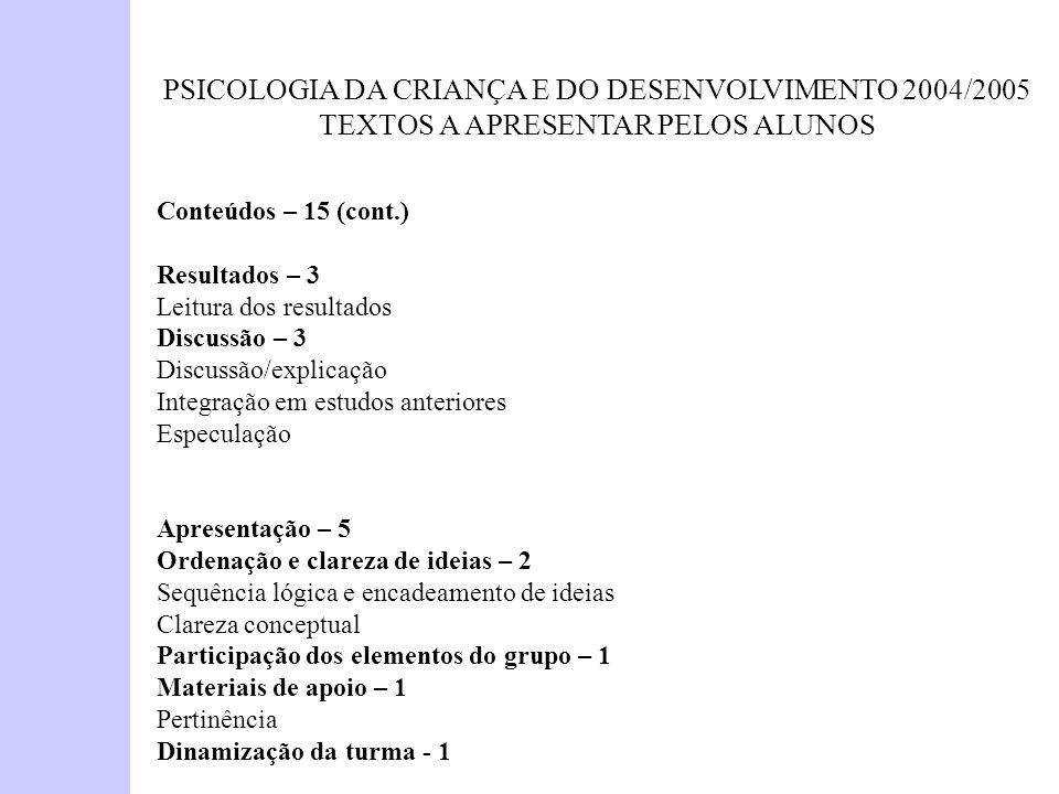 PSICOLOGIA DA CRIANÇA E DO DESENVOLVIMENTO 2004/2005 TEXTOS A APRESENTAR PELOS ALUNOS Conteúdos – 15 (cont.) Resultados – 3 Leitura dos resultados Dis