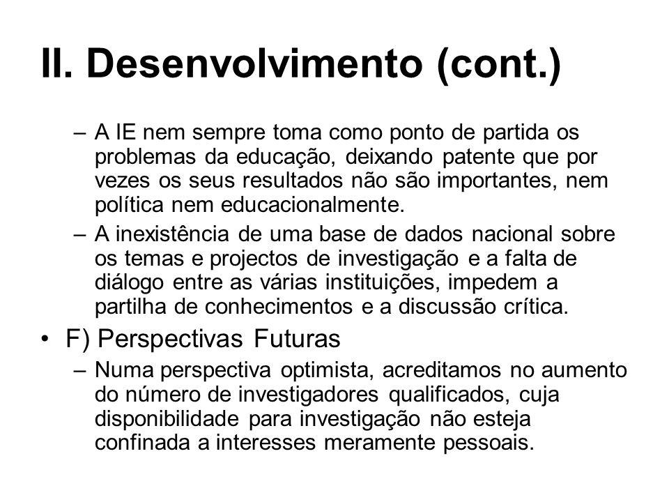 II. Desenvolvimento (cont.) E) Problemas –A IE ainda não é uma questão política prioritária, embora seja proclamada como tal. –A IE não conseguiu o re