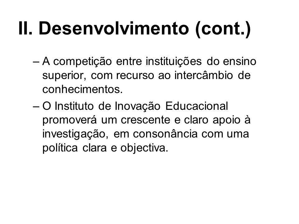 II. Desenvolvimento (cont.) –A IE nem sempre toma como ponto de partida os problemas da educação, deixando patente que por vezes os seus resultados nã