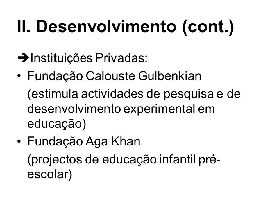 II. Desenvolvimento A) Estruturas e Instituições –A Investigação Educacional (IE) em Portugal, torna- se mais significativa a partir do 25 de Abril. –
