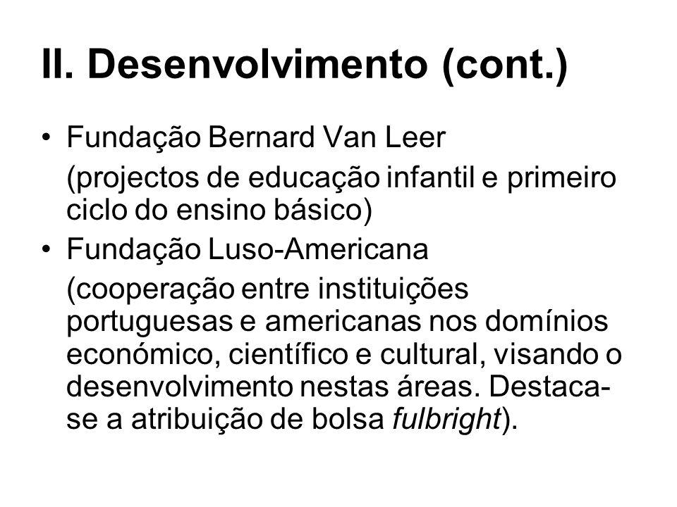 II. Desenvolvimento (cont.) Instituições Privadas: Fundação Calouste Gulbenkian (estimula actividades de pesquisa e de desenvolvimento experimental em